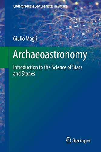 Archaeoastronomy: Introduction to the Science of Stars and Stones (Undergraduate Lecture Notes in Physics) por Giulio Magli