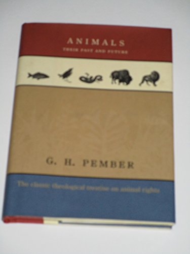 Animals: Their past and future : the classic theological treatise on animal rights