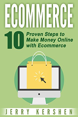 Ecommerce: 10 Proven Steps to Make Money Online with Ecommerce (Online Business)