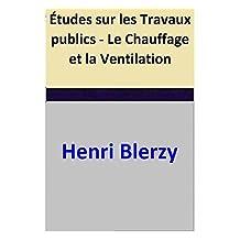 Études sur les Travaux publics - Le Chauffage et la Ventilation (French Edition)