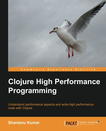 Clojure High Performance Programming by Packt Publishing