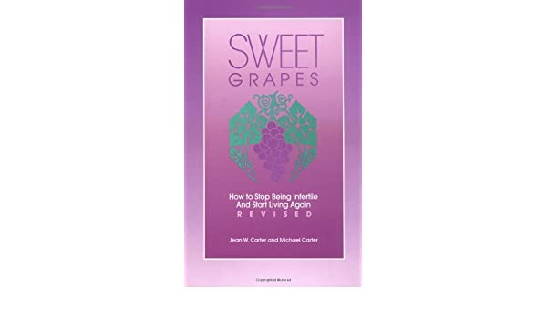 How to Stop Being Infertile and Start Living Again Sweet Grapes