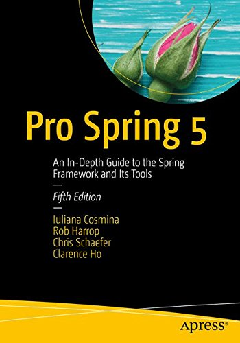 Pro Spring 5: An In-Depth Guide to the Spring Framework and Its Tools by Apress