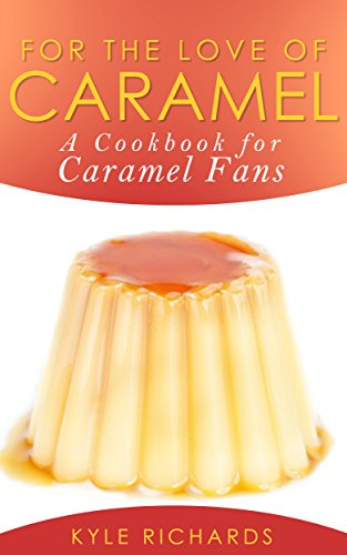 For the Love of Caramel by [Richards, Kyle]