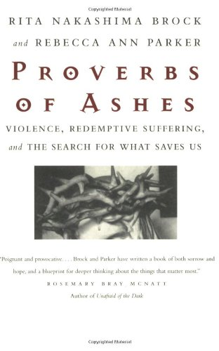 Search : Proverbs of Ashes : Violence, Redemptive Suffering, and the Search for What Saves Us