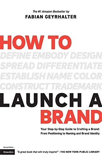 How to Launch a Brand (2nd Edition): Your Step-by-Step Guide to Crafting a Brand: From Positioning to Naming And Brand I