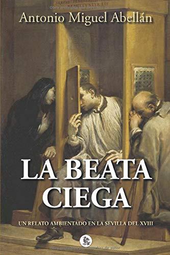 LA BEATA CIEGA: Amazon.es: Abellán, Antonio Miguel: Libros