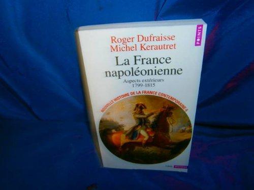 la france napoléonienne ; aspects extérieurs 1799-1815