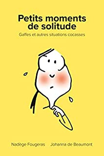 Petits moments de solitude : gaffes et autres situations cocasses