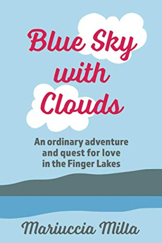 Blue Sky with Clouds: An ordinary adventure and quest for love in the Finger Lakes (Stacked Stone Walls)