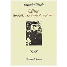 CÉLINE T01 1894-1932 : LE TEMPS DES ESPÉRANCES