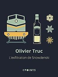 L'Exfiltration de Snowdenski par Olivier Truc