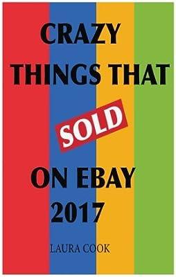 Crazy Things That Sold On EBay 2017: Amazon.es: Cook, Laura: Libros en idiomas extranjeros