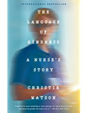 The Language of Kindness: A Nurse's Stories of Life, Death,and Hope