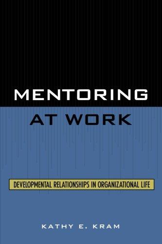Mentoring at Work: Developmental Relationships in Organizational Life