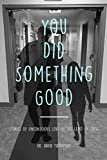 You Did Something Good!: Stories of Unconscious Love By The Least Of These