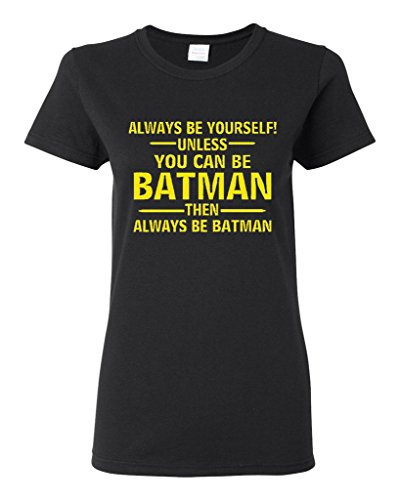 Ladies Always Be Yourself Unless You Can Be Batman T-Shirt Tee (Large, Black w/ Yellow)