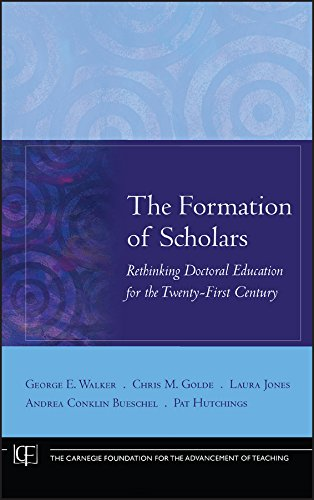 The Formation of Scholars: Rethinking Doctoral Education for the Twenty-First Century (Jossey-Bass/Carnegie Foundation for the Advancement of Teaching Book 11)