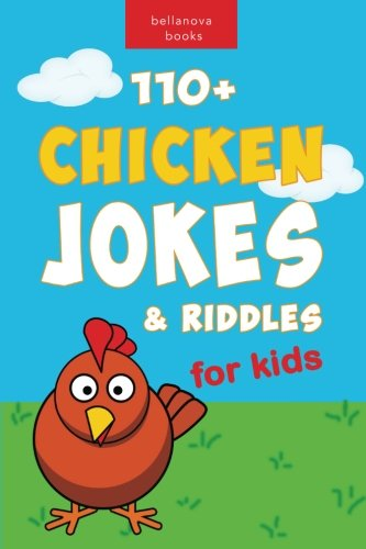 110+ Funny Chicken Jokes and Riddles for Kids: Chicken Joke Book for Kids (Animal Jokes and Riddles for Kids) (Volume 1)