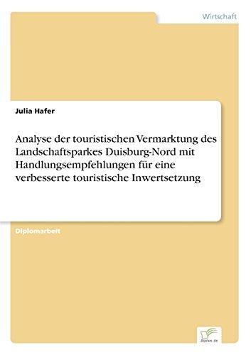 Analyse der touristischen Vermarktung des Landschaftsparkes Duisburg- Nord mit Handlungsempfehlungen für eine verbesserte touristische Inwertsetzung  [Hafer, Julia] (Tapa Blanda)