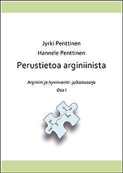 Perustietoa arginiinista (Arginiini ja hyvinvointi Book 1) (Finnish Edition) by [Penttinen, Jyrki, Penttinen, Hannele]