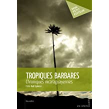 Tropiques barbares: Chroniques nicaraguayennes  (French Edition)