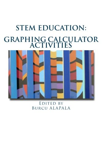 (STEM education: Graphing calculator activities for teachers by student teachers (STEM Education Series) (Volume 2) )