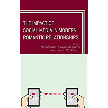 The Impact of Social Media in Modern Romantic Relationships (Studies in New Media)