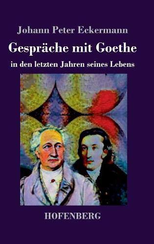 Gespräche Mit Goethe in Den Letzten Jahren Seines Lebens  [Eckermann, Johann Peter] (Tapa Dura)