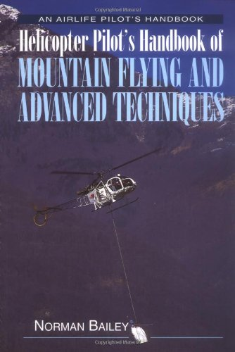 Helicopter Pilot's Handbook of Mountain Flying and Advanced Techniques (Airlife Pilot's Handbooks) por Norman Bailey