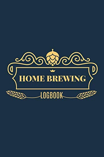 Home Brewing Logbook: The Essential Home Brewers Log Book For Recording Craft Beer Recipe ; Customized Blank Beer Crafting Journal Designed For Craft ... Hops, Mash Schedule, Tasting Notes & More)