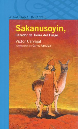 Sakanusoyin, Cazador de Tierra del Fuego (Spanish Edition) by [Carvajal, Víctor