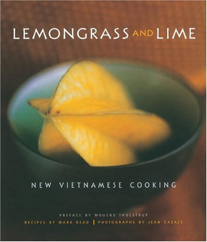 Lemongrass and Lime: New Vietnamese Cooking by Mark Read