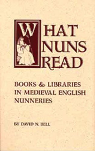 What Nuns Read: Books and Libraries in Medieval English Nunneries (Cistercian Studies Series)