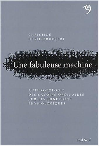 Une fabuleuse machine : Anthropologie des savoirs ordinaires sur les fonctions physiologiques pdf, epub ebook