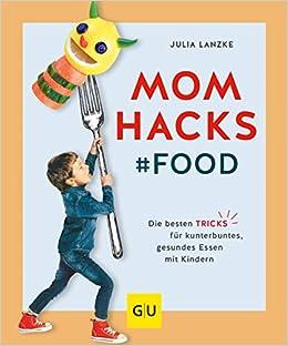 mom hacks die genialsten tipps tricks fur eltern zum selbermachen gu einzeltitel partnerschaft familie