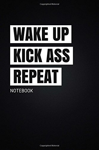 Wake up Kick ass Repeat: Motivational, Unique, Colorful Notebook, Journal, Diary (110 Pages, Blank, 6 x 9) (Positive Notebooks) PDF