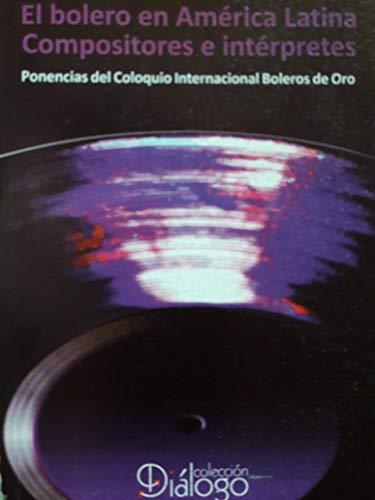 El bolero en america latina ponencias del coloquio internacional boleros de oro.