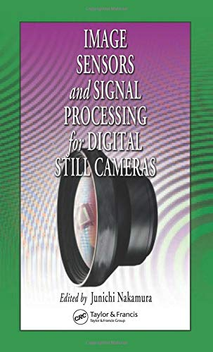 Image Sensors and Signal Processing for Digital Still Cameras (Optical Science and Engineering) (Silicon Photonics The State Of The Art)
