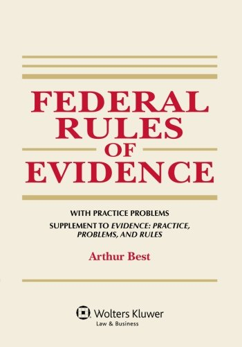 Federal Rules of Evidence, with Practice Problems, Supplement to Evidence: Practice, Problems, and Rules (Supplements)