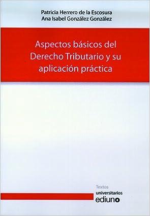 Aspectos básicos del Derecho Tributario y su aplicación práctica Textos Universitarios: Amazon.es: Patricia Herrero de la Escosura, Ana Isabel González ...