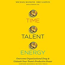 Time, Talent, Energy: Overcome Organizational Drag and Unleash Your Team's Productive Power Audiobook by Michael C. Mankins, Eric Garton Narrated by Gregory St. John