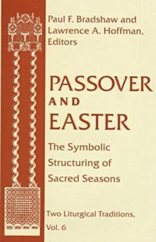 Passover and Easter: The Symbolic Structuring of Sacred Seasons (Two Liturgical Traditions)