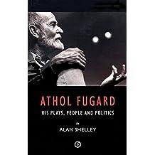 Athol Fugard: His Plays, People and Politics