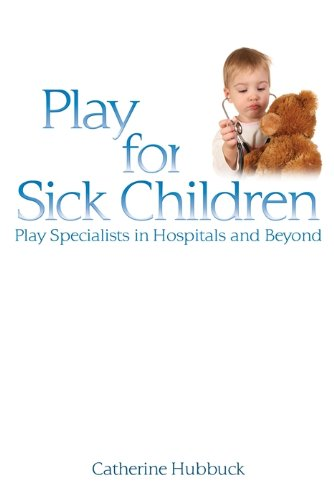 Play for Sick Children: Play Specialists in Hospitals and Beyond Pdf