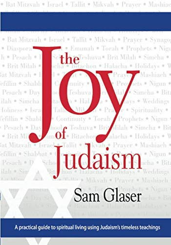 The Joy of Judaism: A practical guide to spiritual living using Judaism's timeless teachings