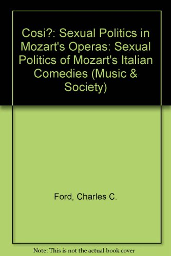 Cosi?: Sexual Politics in Mozart's Operas (MUSIC AND SOCIETY (MANCHESTER UNIVERSITY PRESS))