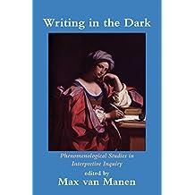 Writing in the Dark: Phenomenological Studies in Interpretive Inquiry