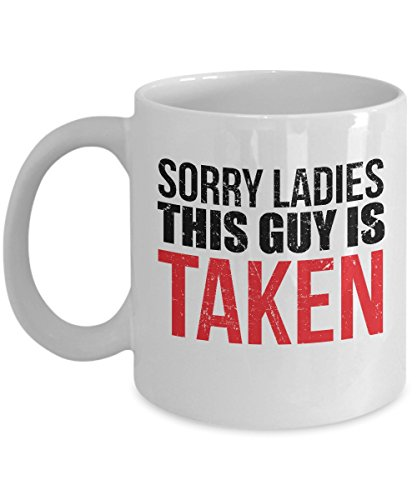 Sorry Ladies This Guy Is Taken Coffee & Tea Gift Mug, Funny Birthday or Anniversary Gifts for a New Boyfriend from a Girlfriend
