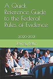 A Quick Reference Guide to the Federal Rules of Evidence: 2020-2021